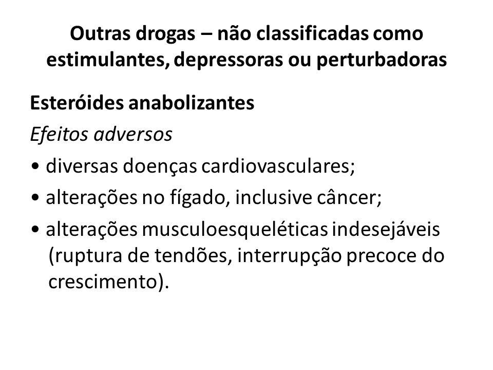 Esteróides anabolizantes Efeitos adversos diversas doenças cardiovasculares; alterações no fígado, inclusive câncer; alterações musculoesqueléticas in
