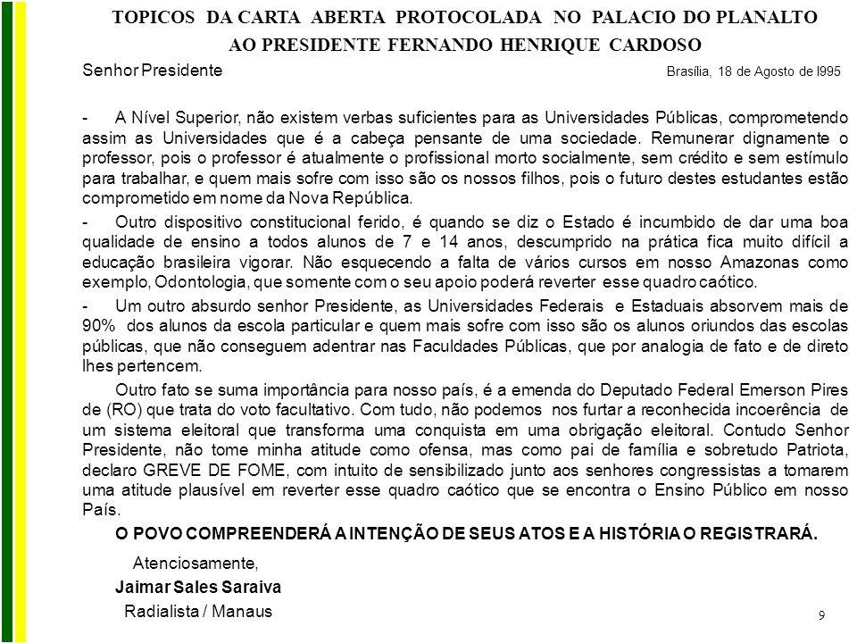 TOPICOS DA CARTA ABERTA PROTOCOLADA NO PALACIO DO PLANALTO AO PRESIDENTE FERNANDO HENRIQUE CARDOSO Senhor Presidente Brasília, 18 de Agosto de l995 -A