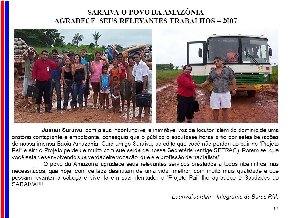 SARAIVA O POVO DA AMAZÔNIA AGRADECE SEUS RELEVANTES TRABALHOS – 2007 Jaimar Saraiva, com a sua inconfundível e inimitável voz de locutor, além do domí