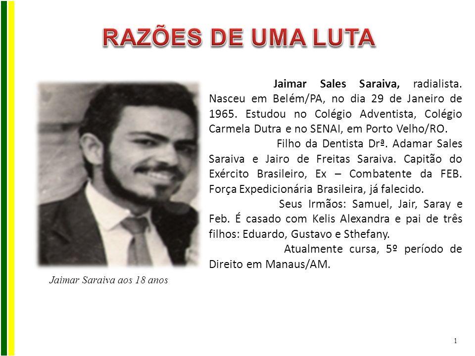 Jaimar Sales Saraiva aos 18 anos era estudante, saiu de Porto Velho/RO de bicicleta em maratona cívica, atravessando o país em prol das eleições diretas para Presidente do Brasil, passando pelos estados de MT, GO, DF, SP e RJ.