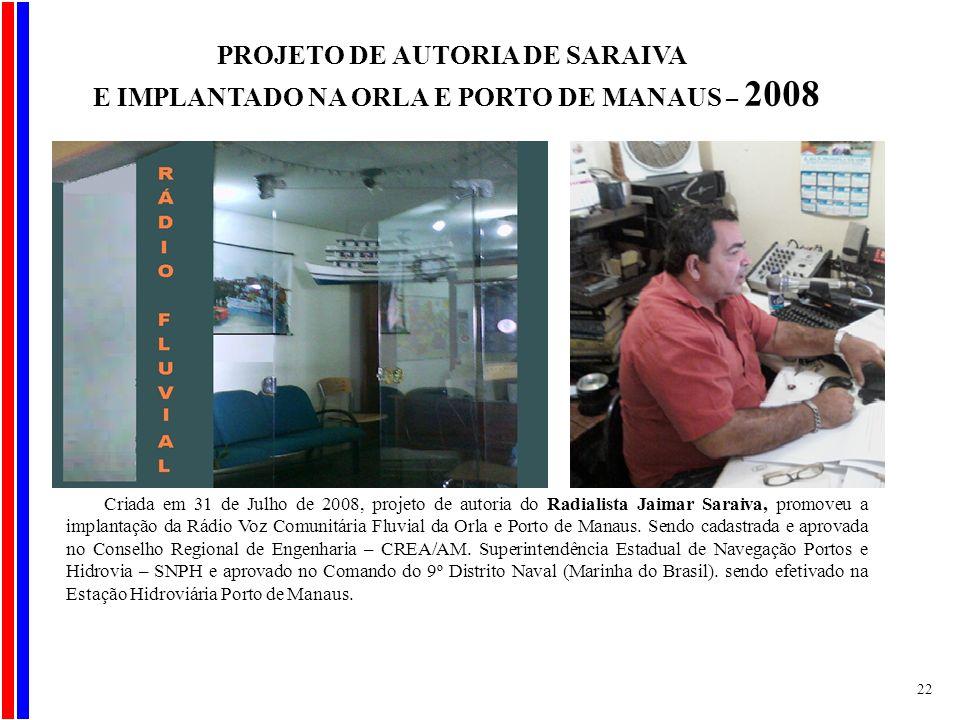Criada em 31 de Julho de 2008, projeto de autoria do Radialista Jaimar Saraiva, promoveu a implantação da Rádio Voz Comunitária Fluvial da Orla e Port