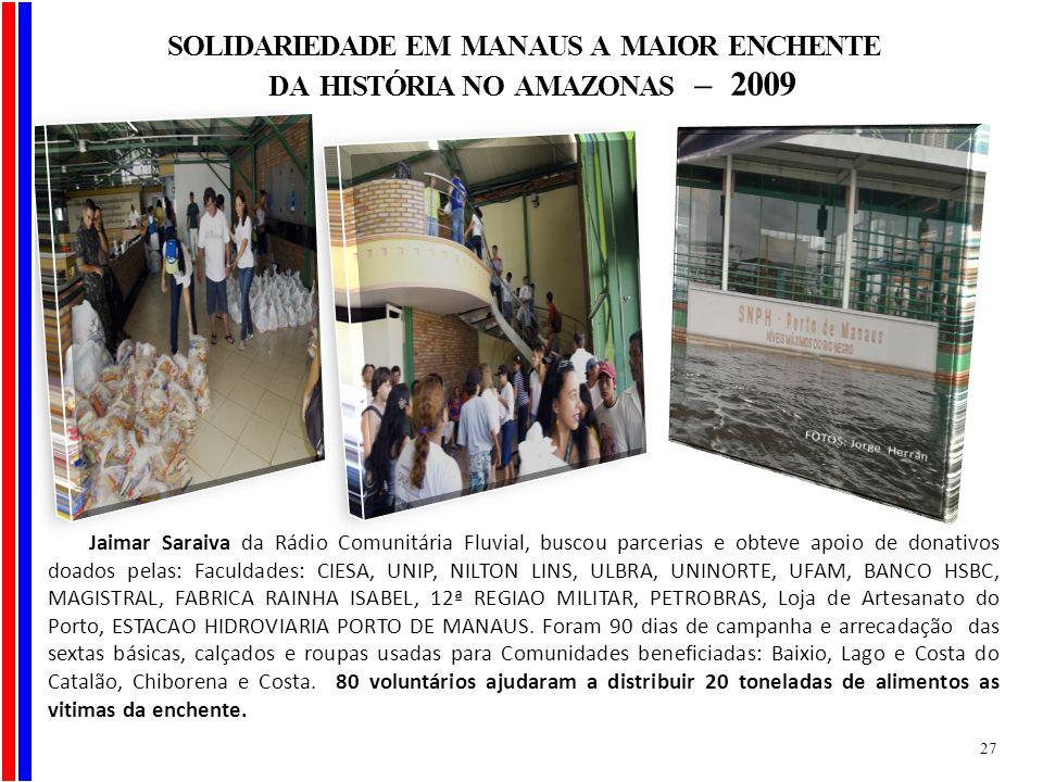 Jaimar Saraiva da Rádio Comunitária Fluvial, buscou parcerias e obteve apoio de donativos doados pelas: Faculdades: CIESA, UNIP, NILTON LINS, ULBRA, U
