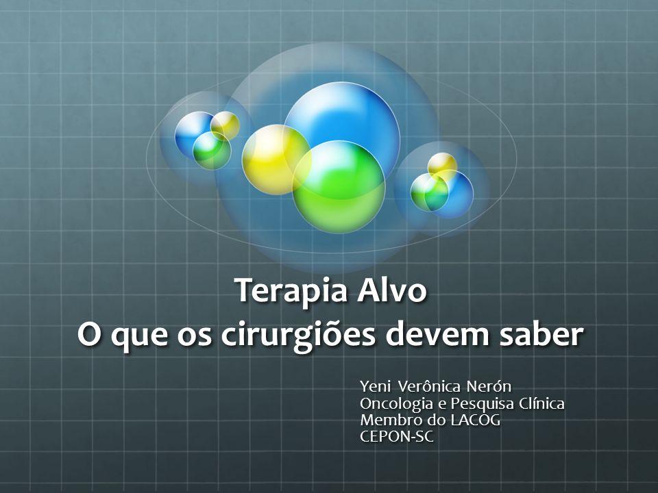 Terapia Alvo O que os cirurgiões devem saber Yeni Verônica Nerón Yeni Verônica Nerón Oncologia e Pesquisa Clínica Oncologia e Pesquisa Clínica Membro