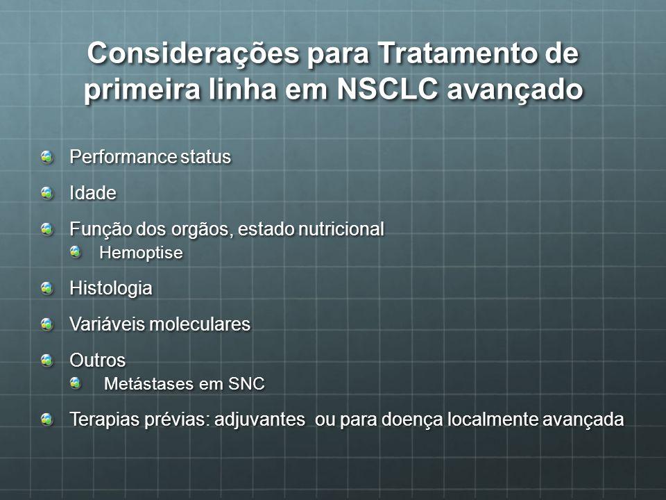 Considerações para Tratamento de primeira linha em NSCLC avançado Performance status Idade Função dos orgãos, estado nutricional HemoptiseHistologia V