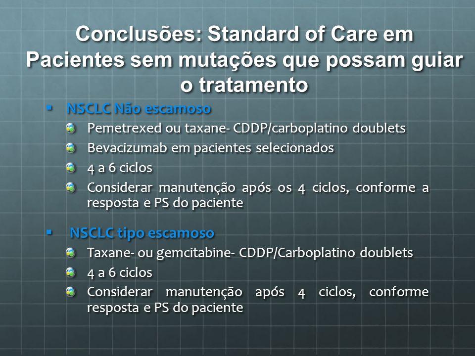 Conclusões: Standard of Care em Pacientes sem mutações que possam guiar o tratamento NSCLC Não escamoso NSCLC Não escamoso Pemetrexed ou taxane- CDDP/