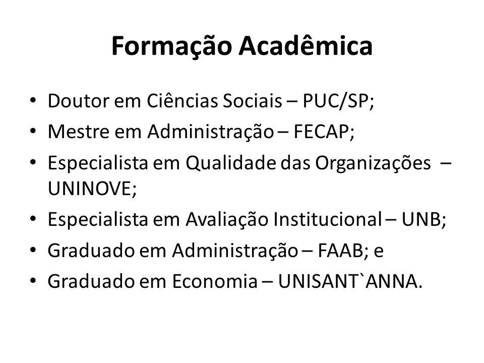 Formação Acadêmica Doutor em Ciências Sociais – PUC/SP; Mestre em Administração – FECAP; Especialista em Qualidade das Organizações – UNINOVE; Especia