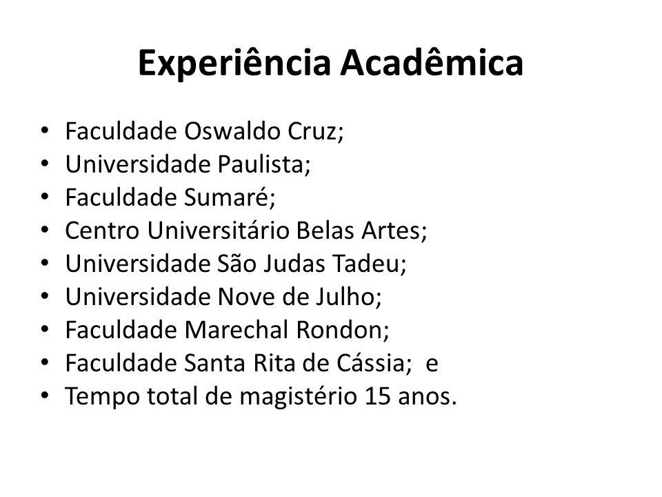 Experiência Acadêmica Faculdade Oswaldo Cruz; Universidade Paulista; Faculdade Sumaré; Centro Universitário Belas Artes; Universidade São Judas Tadeu;