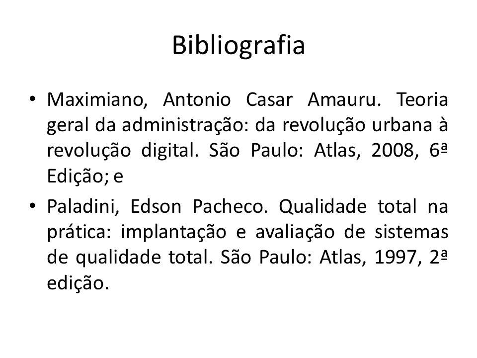 Bibliografia Maximiano, Antonio Casar Amauru. Teoria geral da administração: da revolução urbana à revolução digital. São Paulo: Atlas, 2008, 6ª Ediçã