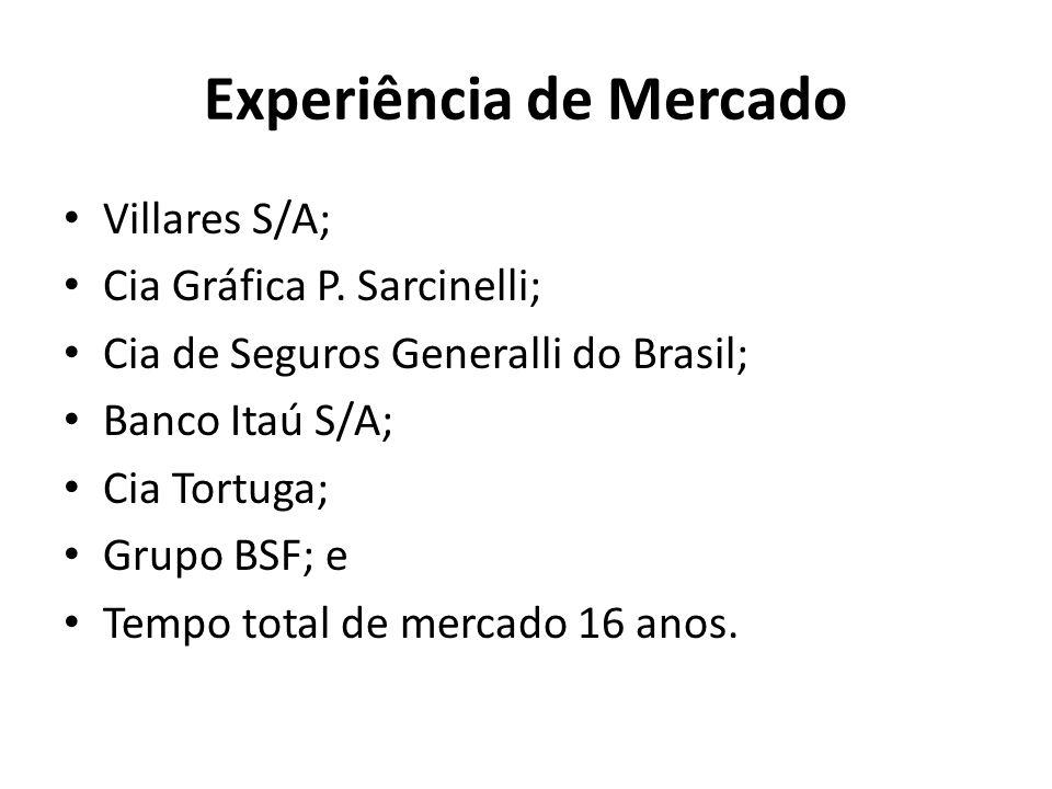 Experiência de Mercado Villares S/A; Cia Gráfica P. Sarcinelli; Cia de Seguros Generalli do Brasil; Banco Itaú S/A; Cia Tortuga; Grupo BSF; e Tempo to