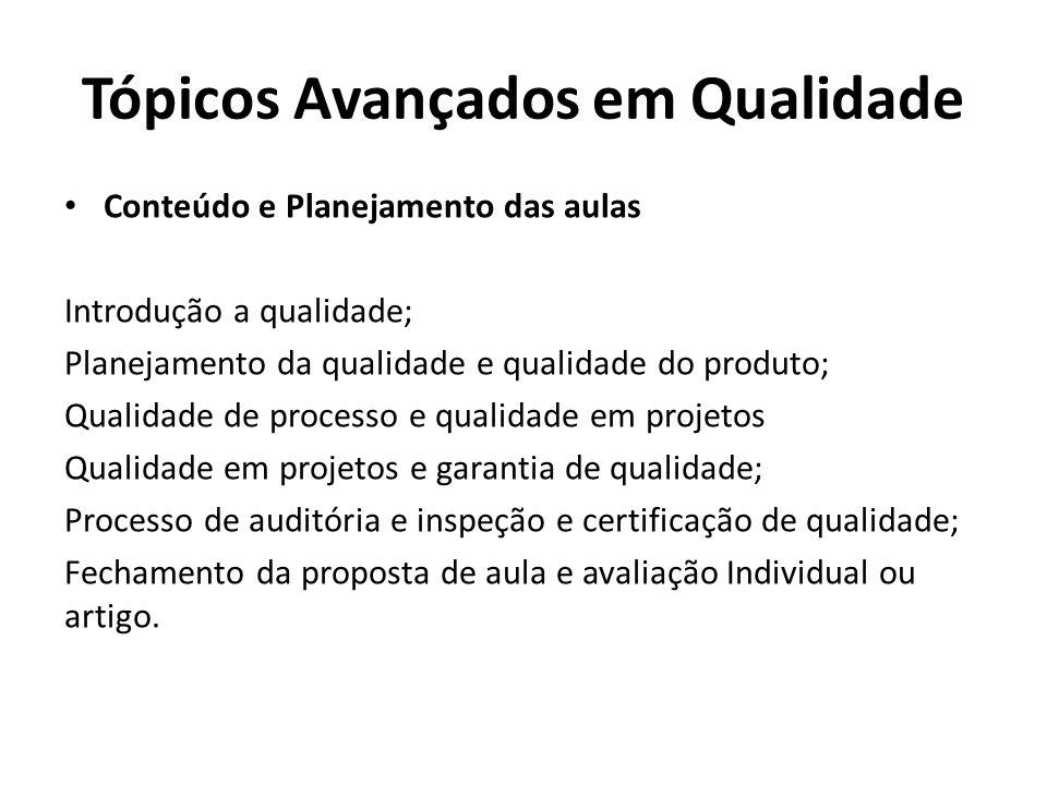 Tópicos Avançados em Qualidade Conteúdo e Planejamento das aulas Introdução a qualidade; Planejamento da qualidade e qualidade do produto; Qualidade d