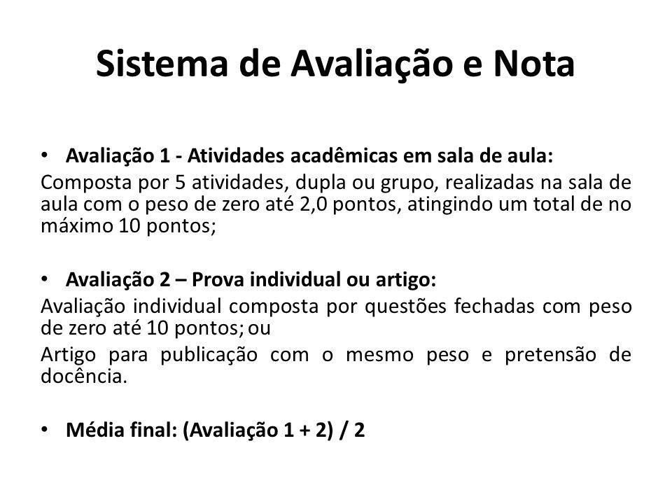 Sistema de Avaliação e Nota Avaliação 1 - Atividades acadêmicas em sala de aula: Composta por 5 atividades, dupla ou grupo, realizadas na sala de aula