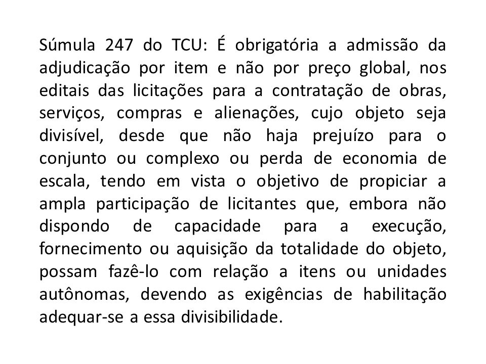 Súmula 247 do TCU: É obrigatória a admissão da adjudicação por item e não por preço global, nos editais das licitações para a contratação de obras, se