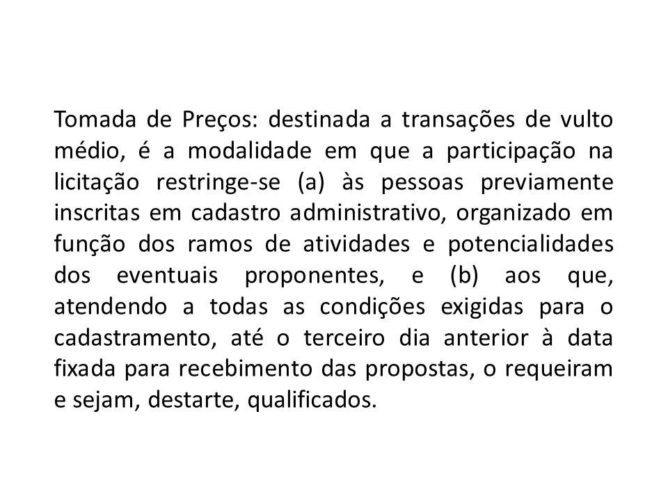 Tomada de Preços: destinada a transações de vulto médio, é a modalidade em que a participação na licitação restringe-se (a) às pessoas previamente ins