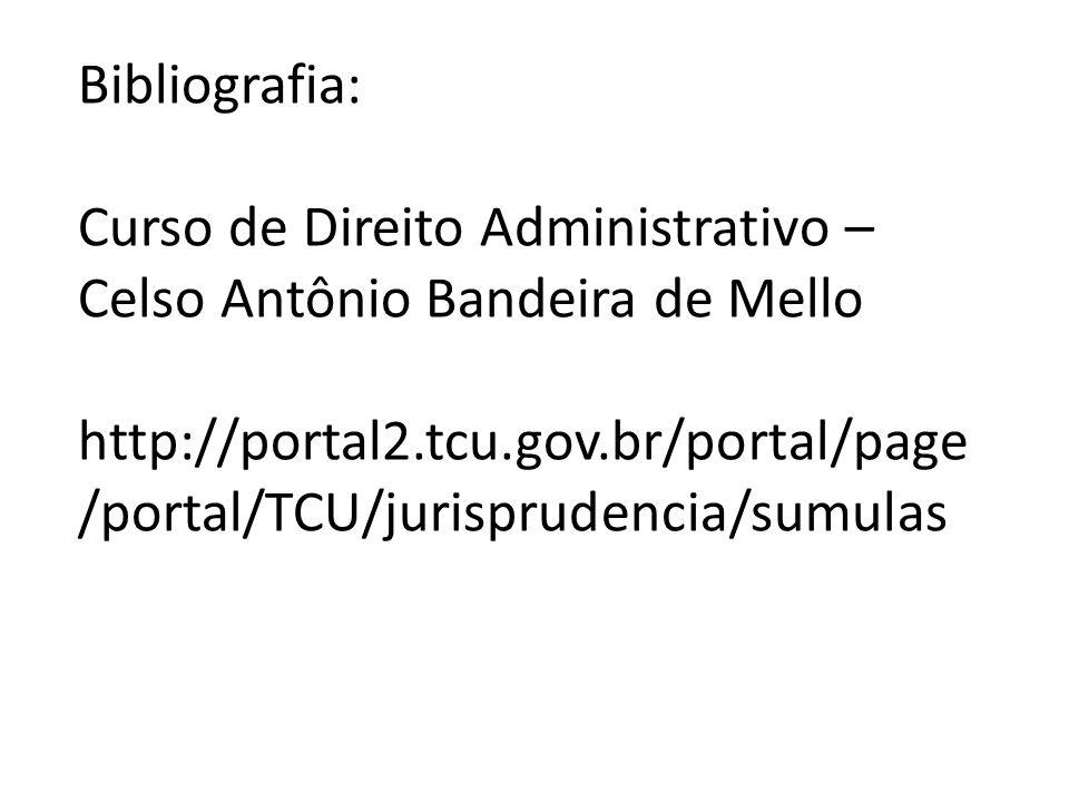 Bibliografia: Curso de Direito Administrativo – Celso Antônio Bandeira de Mello http://portal2.tcu.gov.br/portal/page /portal/TCU/jurisprudencia/sumul