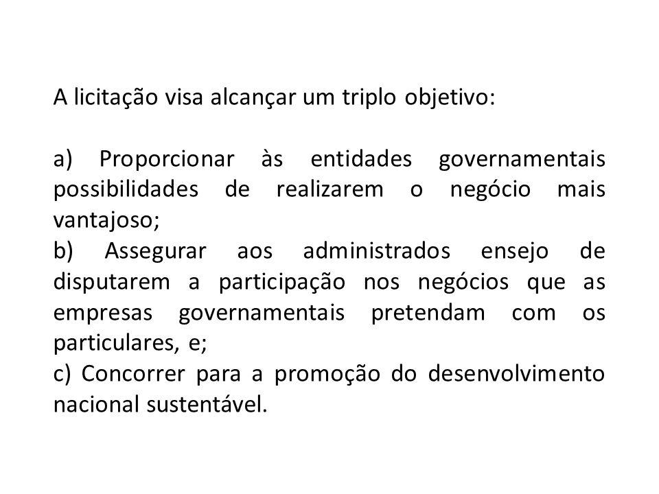 A licitação visa alcançar um triplo objetivo: a) Proporcionar às entidades governamentais possibilidades de realizarem o negócio mais vantajoso; b) As