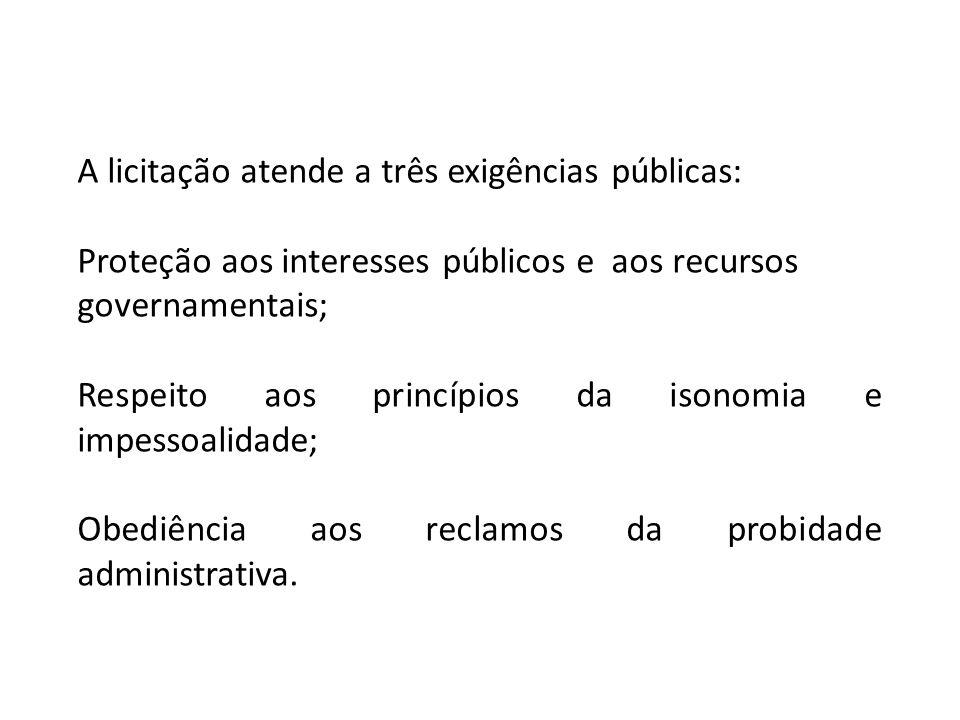 A licitação atende a três exigências públicas: Proteção aos interesses públicos e aos recursos governamentais; Respeito aos princípios da isonomia e i