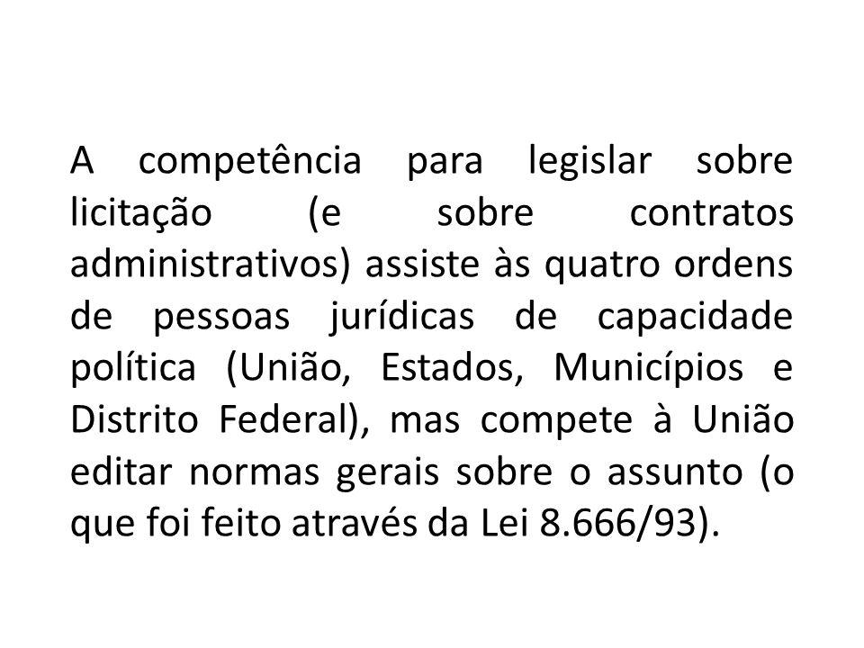 A competência para legislar sobre licitação (e sobre contratos administrativos) assiste às quatro ordens de pessoas jurídicas de capacidade política (