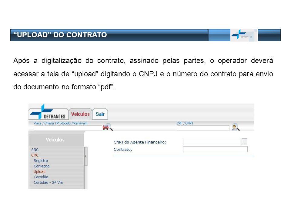 UPLOAD DO CONTRATO Após a digitalização do contrato, assinado pelas partes, o operador deverá acessar a tela de upload digitando o CNPJ e o número do