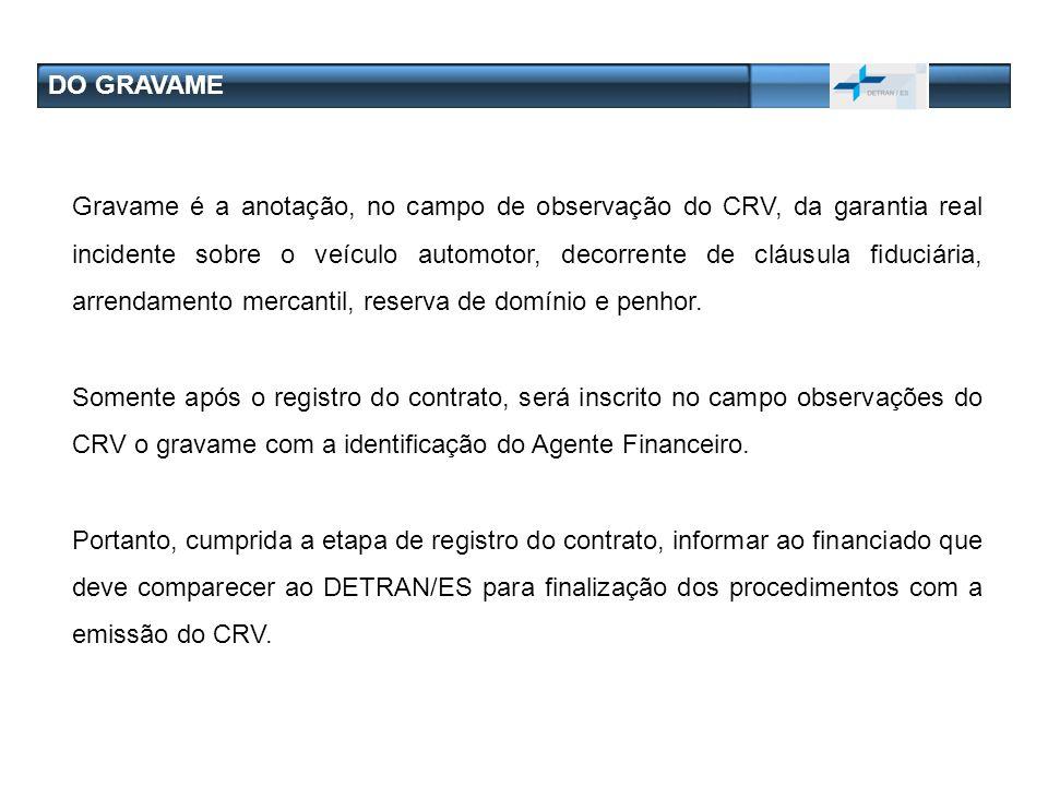 DO GRAVAME Gravame é a anotação, no campo de observação do CRV, da garantia real incidente sobre o veículo automotor, decorrente de cláusula fiduciári