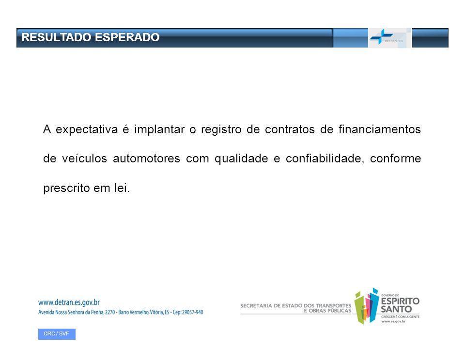 A expectativa é implantar o registro de contratos de financiamentos de veículos automotores com qualidade e confiabilidade, conforme prescrito em lei.