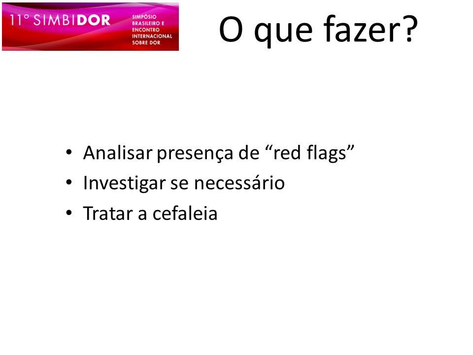O que fazer? Analisar presença de red flags Investigar se necessário Tratar a cefaleia