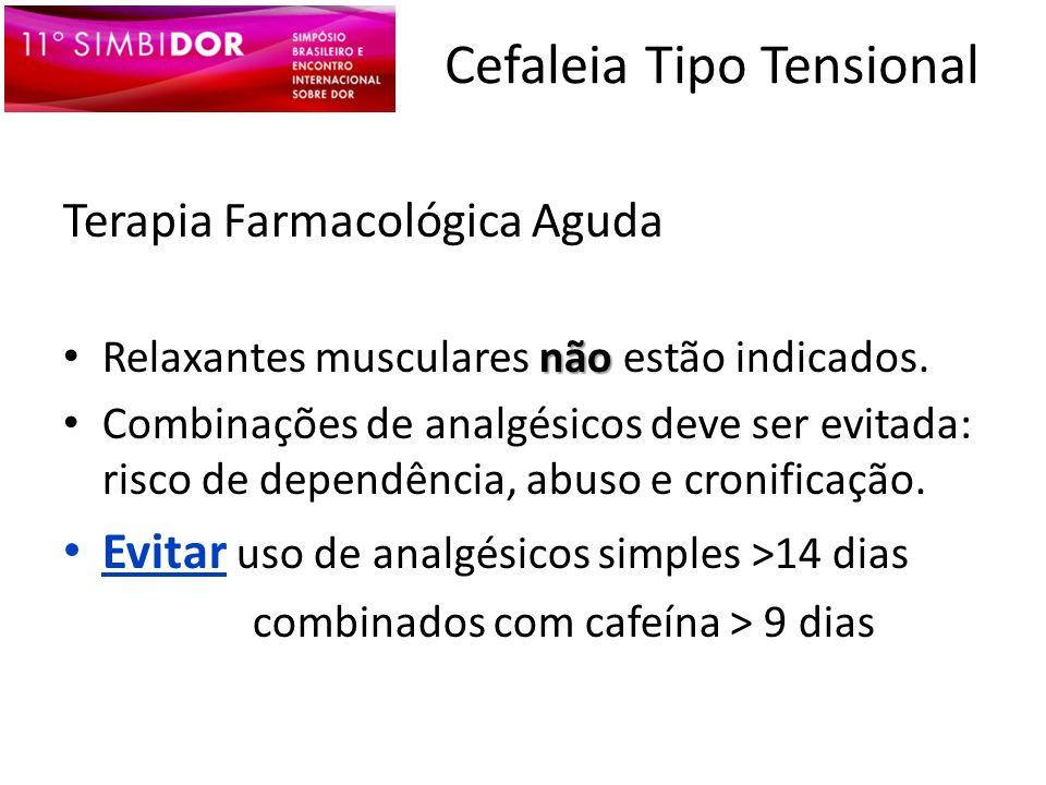 Cefaleia Tipo Tensional Terapia Farmacológica Aguda não Relaxantes musculares não estão indicados. Combinações de analgésicos deve ser evitada: risco
