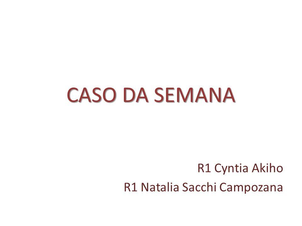CASO DA SEMANA R1 Cyntia Akiho R1 Natalia Sacchi Campozana