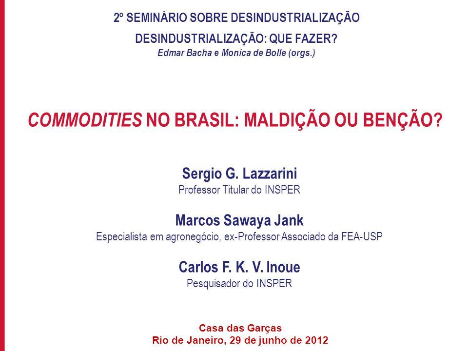 Para incluir informações no rodapé do slide, acesse: EXIBIR->MESTRE->SLIDE MESTRE COMMODITIES NO BRASIL: MALDIÇÃO OU BENÇÃO? Sergio G. Lazzarini Profe