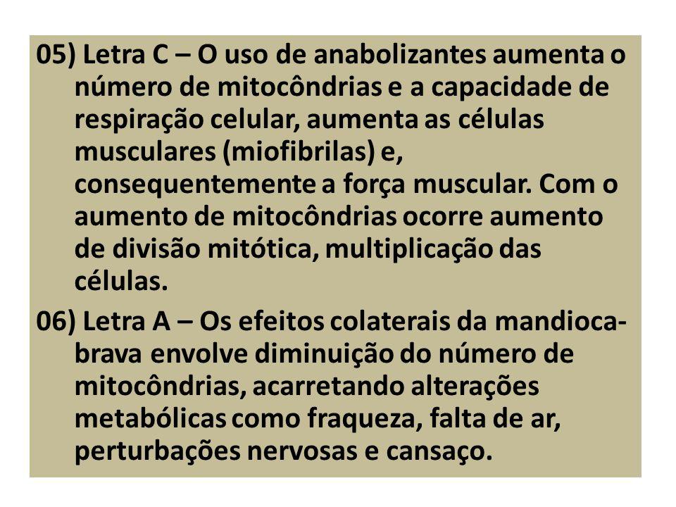 05) Letra C – O uso de anabolizantes aumenta o número de mitocôndrias e a capacidade de respiração celular, aumenta as células musculares (miofibrilas