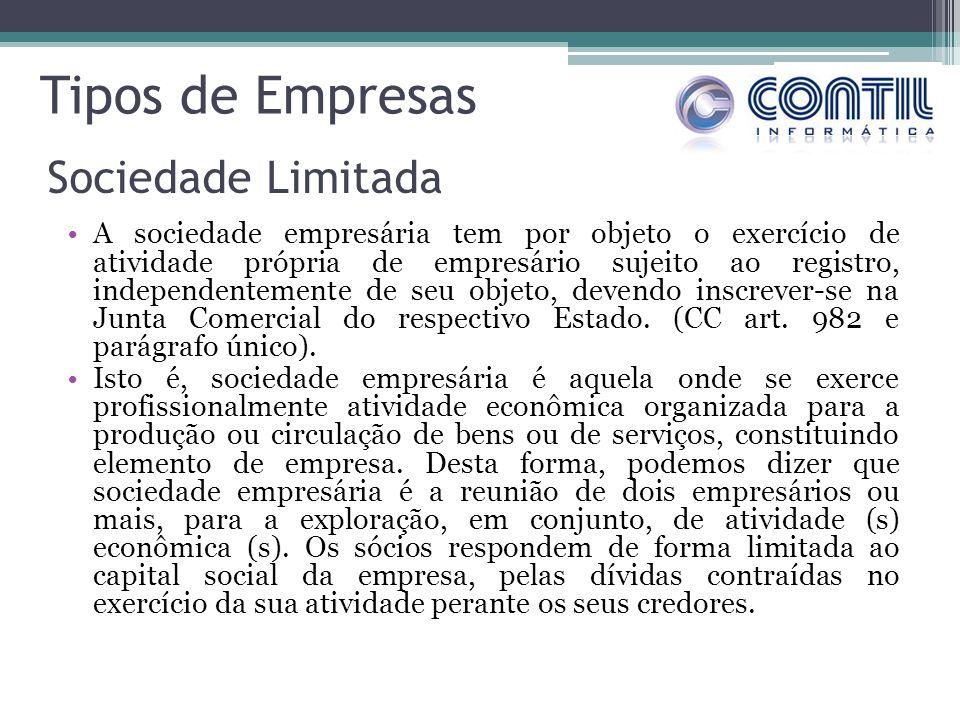 Tipos de Empresas A sociedade empresária tem por objeto o exercício de atividade própria de empresário sujeito ao registro, independentemente de seu objeto, devendo inscrever-se na Junta Comercial do respectivo Estado.