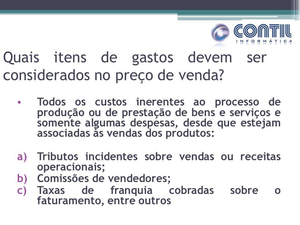 Quais itens de gastos devem ser considerados no preço de venda? Todos os custos inerentes ao processo de produção ou de prestação de bens e serviços e