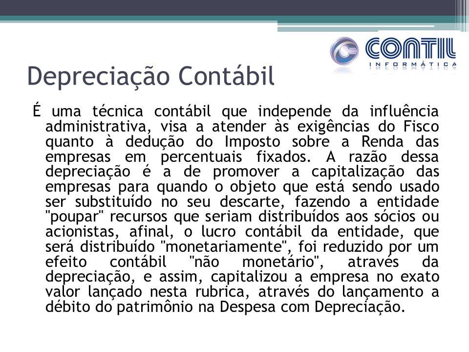 Depreciação Contábil É uma técnica contábil que independe da influência administrativa, visa a atender às exigências do Fisco quanto à dedução do Imposto sobre a Renda das empresas em percentuais fixados.