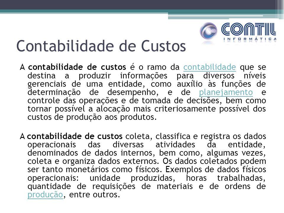Contabilidade de Custos A contabilidade de custos é o ramo da contabilidade que se destina a produzir informações para diversos níveis gerenciais de u