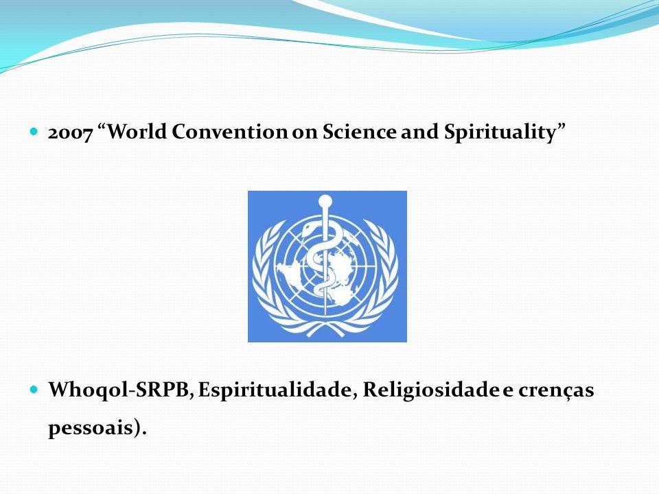 2007 World Convention on Science and Spirituality Whoqol-SRPB, Espiritualidade, Religiosidade e crenças pessoais).