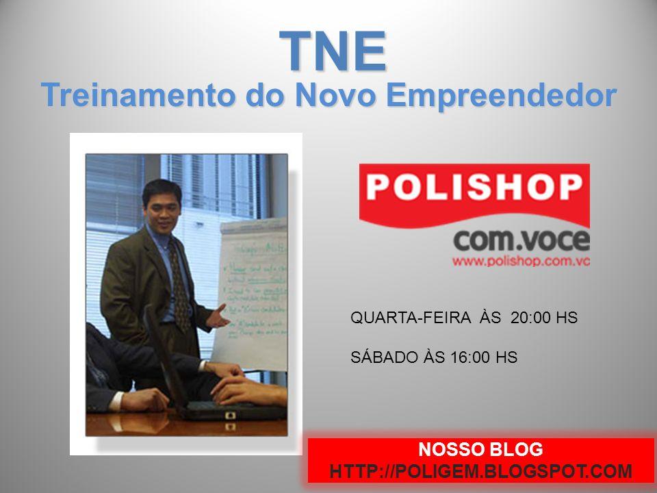 Treinamento do Novo Empreendedor TNE QUARTA-FEIRA ÀS 20:00 HS SÁBADO ÀS 16:00 HS NOSSO BLOG HTTP://POLIGEM.BLOGSPOT.COM