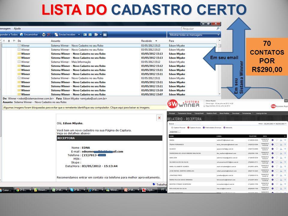 LISTA DO CADASTRO CERTO CONTAT O 70 CONTATOS POR R$290,00 Em seu email Em seu Sistama Winner