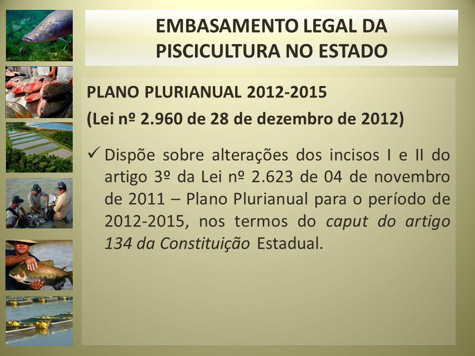 PLANO PLURIANUAL 2012-2015 (Lei nº 2.960 de 28 de dezembro de 2012) Dispõe sobre alterações dos incisos I e II do artigo 3º da Lei nº 2.623 de 04 de novembro de 2011 – Plano Plurianual para o período de 2012-2015, nos termos do caput do artigo 134 da Constituição Estadual.