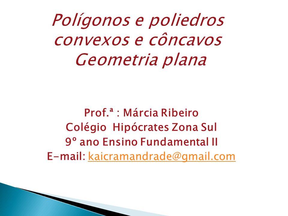 Polígonos Em geometria, uma figura plana (duas dimensões) com três ou mais lados.