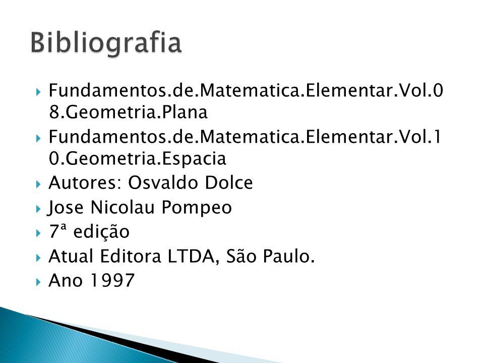 Fundamentos.de.Matematica.Elementar.Vol.0 8.Geometria.Plana Fundamentos.de.Matematica.Elementar.Vol.1 0.Geometria.Espacia Autores: Osvaldo Dolce Jose