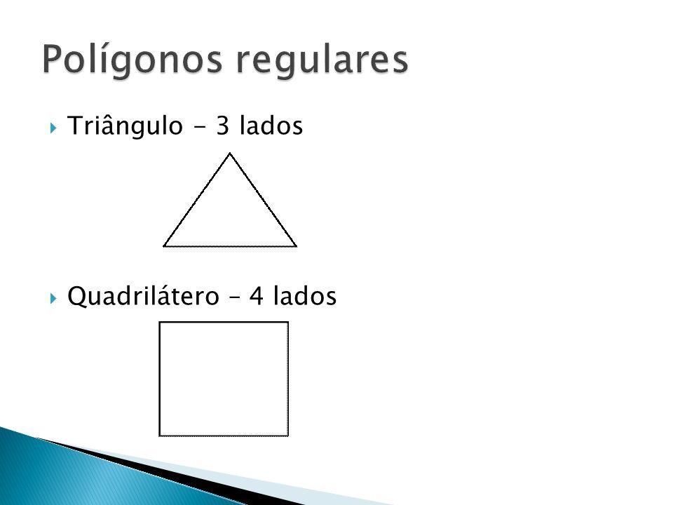 Triângulo - 3 lados Quadrilátero – 4 lados