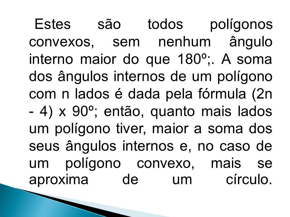 Estes são todos polígonos convexos, sem nenhum ângulo interno maior do que 180º;. A soma dos ângulos internos de um polígono com n lados é dada pela f