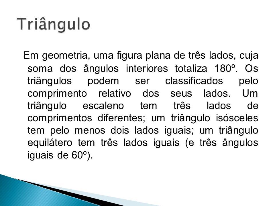 Em geometria, uma figura plana de três lados, cuja soma dos ângulos interiores totaliza 180º. Os triângulos podem ser classificados pelo comprimento r