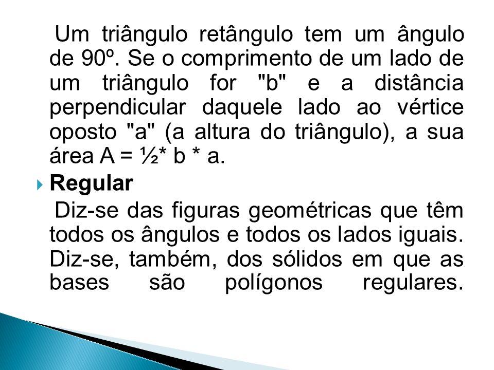 Um triângulo retângulo tem um ângulo de 90º. Se o comprimento de um lado de um triângulo for