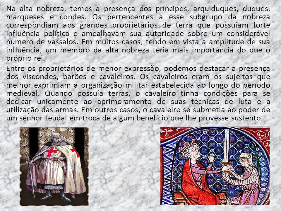 Na alta nobreza, temos a presença dos príncipes, arquiduques, duques, marqueses e condes. Os pertencentes a esse subgrupo da nobreza correspondiam aos