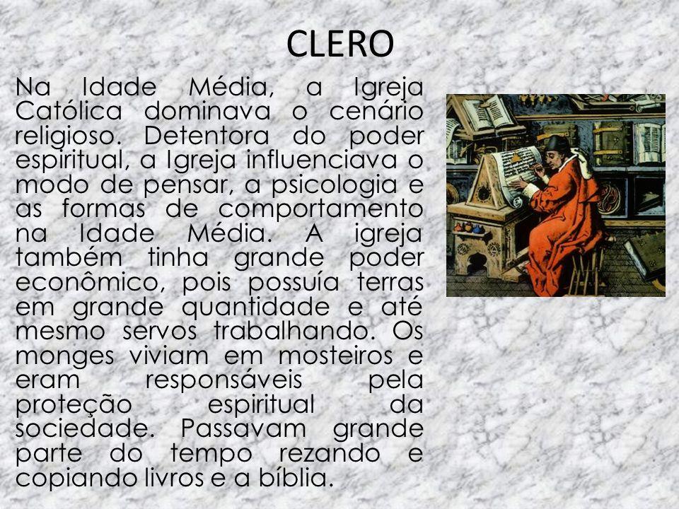 CLERO Na Idade Média, a Igreja Católica dominava o cenário religioso. Detentora do poder espiritual, a Igreja influenciava o modo de pensar, a psicolo
