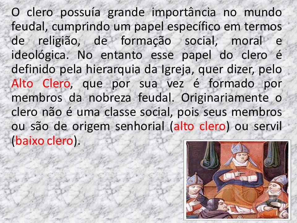 O clero possuía grande importância no mundo feudal, cumprindo um papel específico em termos de religião, de formação social, moral e ideológica. No en
