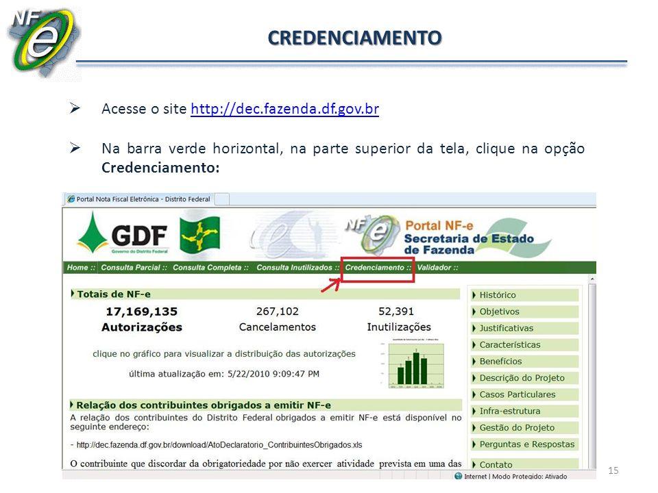 15 CREDENCIAMENTO Acesse o site http://dec.fazenda.df.gov.brhttp://dec.fazenda.df.gov.br Na barra verde horizontal, na parte superior da tela, clique
