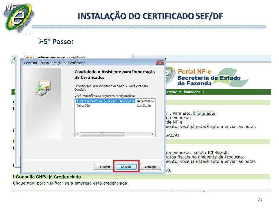 21 INSTALAÇÃO DO CERTIFICADO SEF/DF 5° Passo: