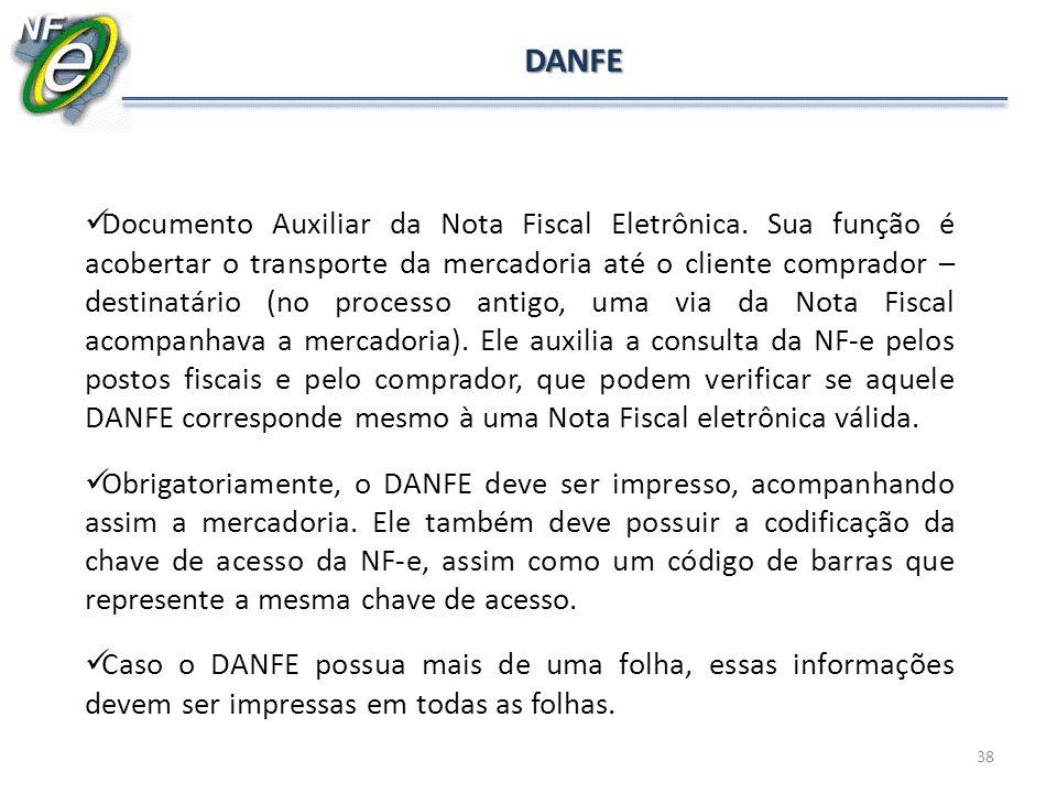 38 DANFE Documento Auxiliar da Nota Fiscal Eletrônica. Sua função é acobertar o transporte da mercadoria até o cliente comprador – destinatário (no pr