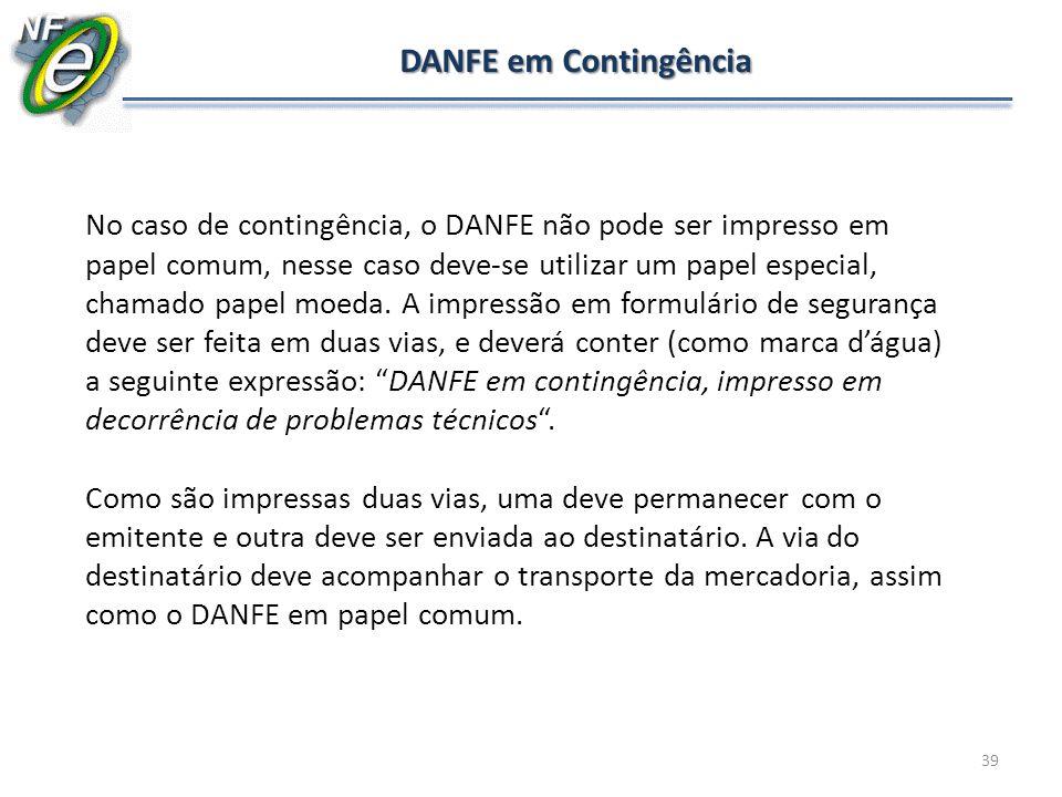 39 DANFE em Contingência No caso de contingência, o DANFE não pode ser impresso em papel comum, nesse caso deve-se utilizar um papel especial, chamado